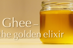 Ghee – the golden elixir